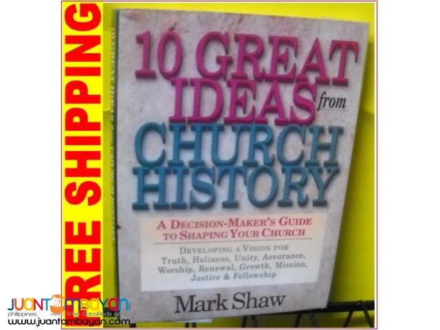 10 Great Ideas From Church History by Mark Shaw