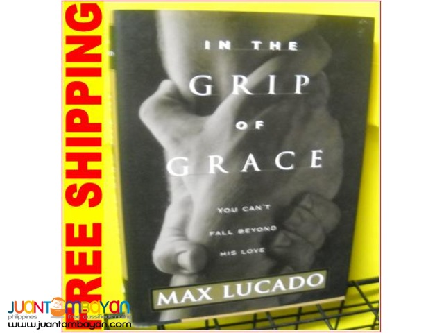 In The Grip of Grace by Max Lucado