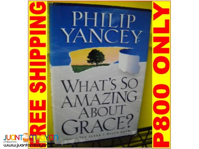 Whats So Amazing About Grace by Philip Yancey