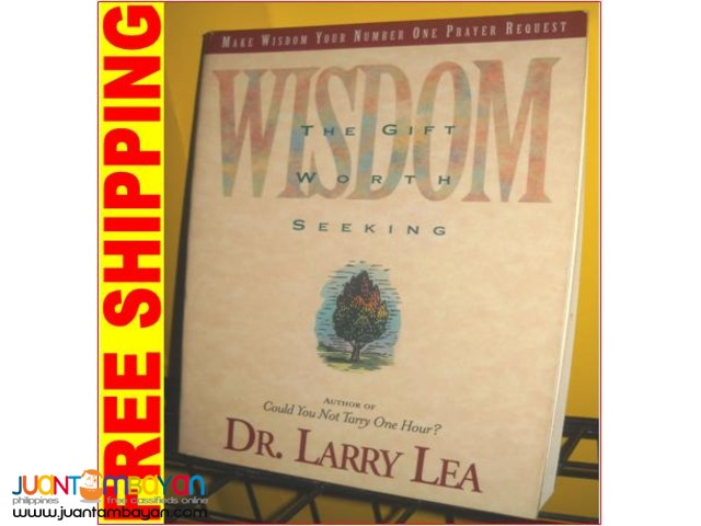 Wisdom. The Gift Worth Seeking by Dr. Larry Lea